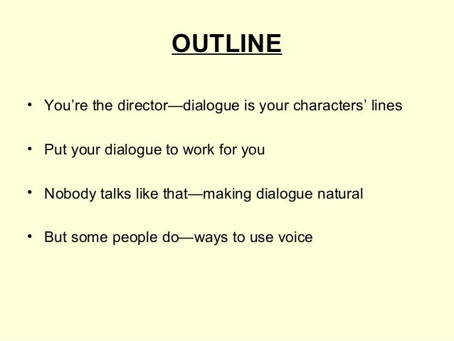 OUTLINE • You're the director—dialogue is your characters' lines • Put your dialogue to work for you • Nobody talks like t...