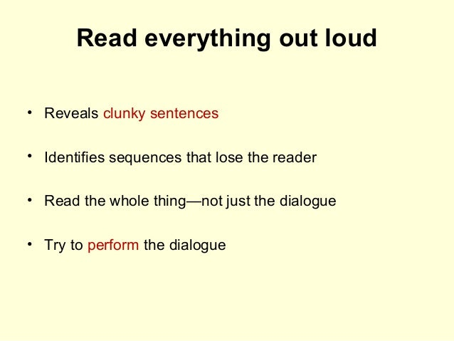 Read everything out loud • Reveals clunky sentences • Identifies sequences that lose the reader • Read the whole thing—not...