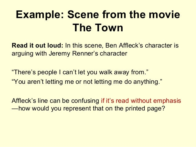 Example: Scene from the movie The Town Read it out loud: In this scene, Ben Affleck's character is arguing with Jeremy Ren...