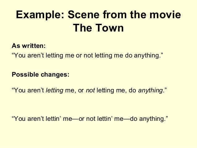 """Example: Scene from the movie The Town As written: """"You aren't letting me or not letting me do anything."""" Possible changes..."""