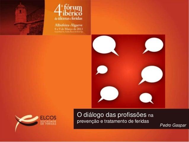 O diálogo das profissões naprevenção e tratamento de feridas                                    Pedro Gaspar