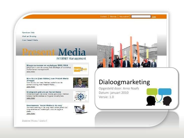 Dialoogmarketing<br />Opgesteld door: Arno Naafs<br />Datum: januari 2010<br />Versie: 1.0<br />