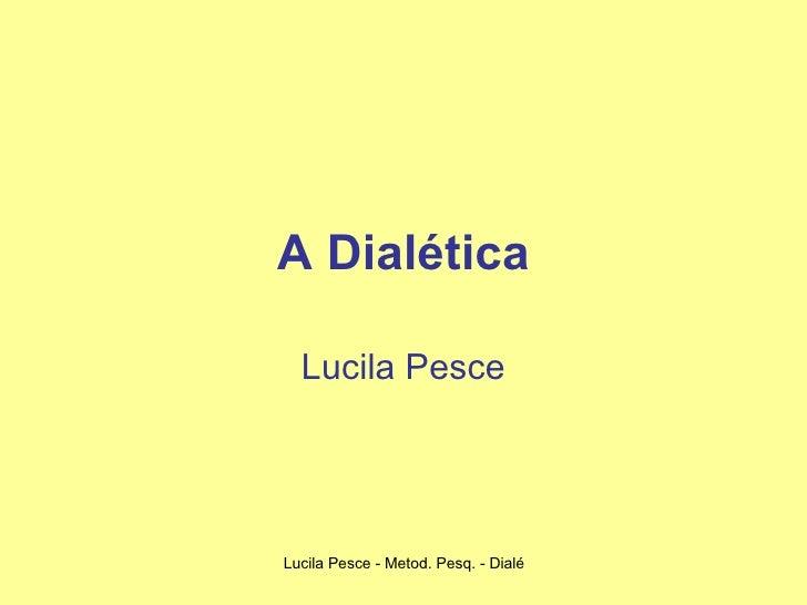 A Dialética Lucila Pesce