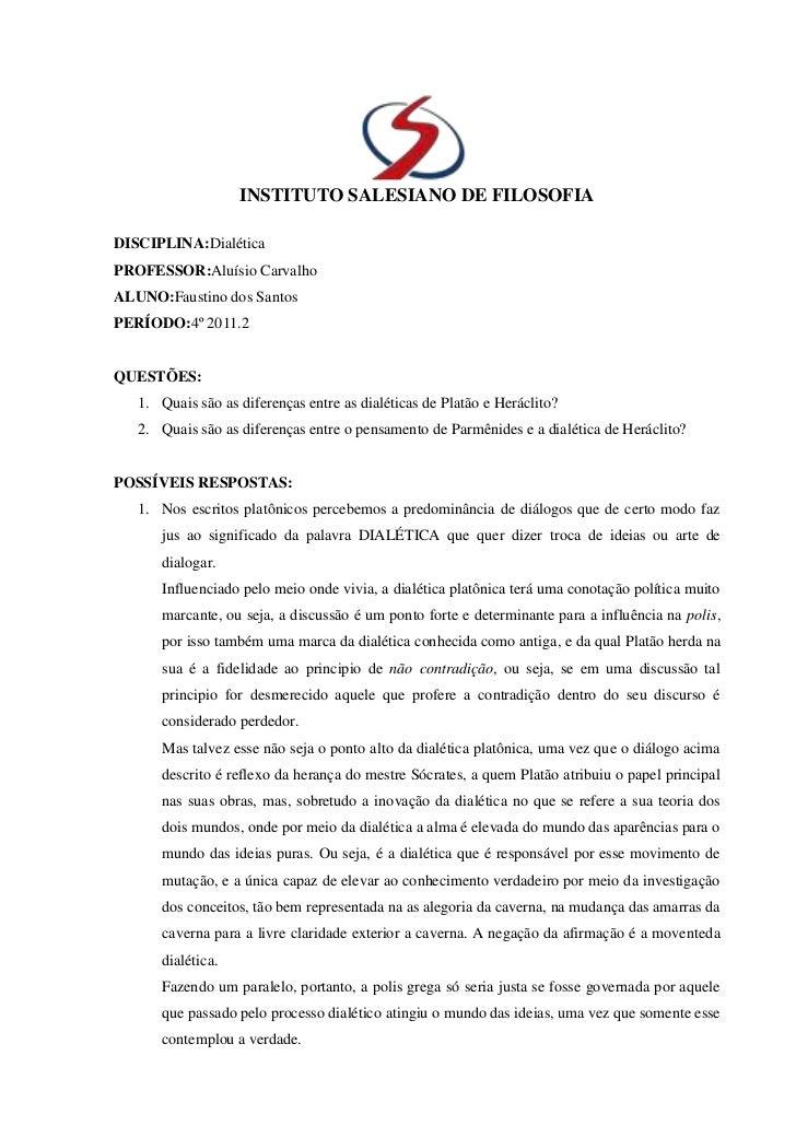 INSTITUTO SALESIANO DE FILOSOFIADISCIPLINA:DialéticaPROFESSOR:Aluísio CarvalhoALUNO:Faustino dos SantosPERÍODO:4º 2011.2QU...