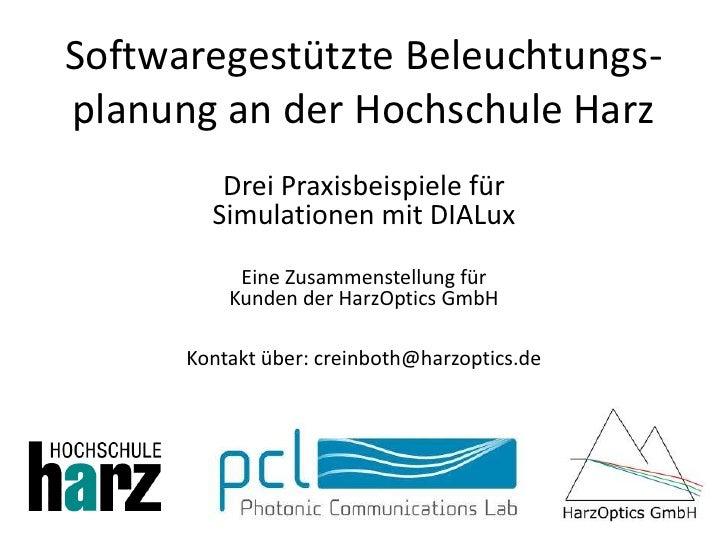 Softwaregestützte Beleuchtungs-planung an der Hochschule Harz         Drei Praxisbeispiele für        Simulationen mit DIA...