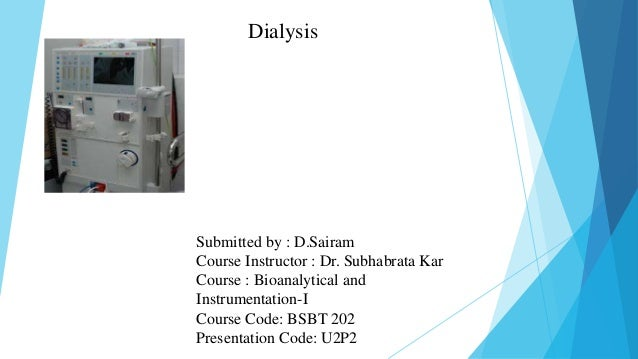 Dialysis Submitted by : D.Sairam Course Instructor : Dr. Subhabrata Kar Course : Bioanalytical and Instrumentation-I Cours...
