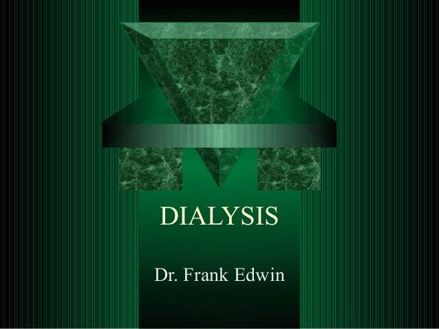 DIALYSIS Dr. Frank Edwin