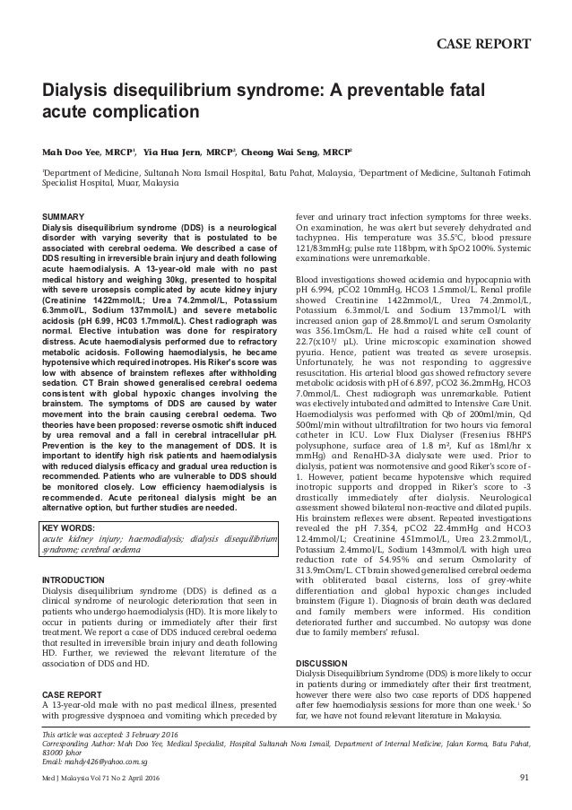 Med J Malaysia Vol 71 No 2 April 2016 91 SUMMARY Dialysis disequilibrium syndrome (DDS) is a neurological disorder with va...