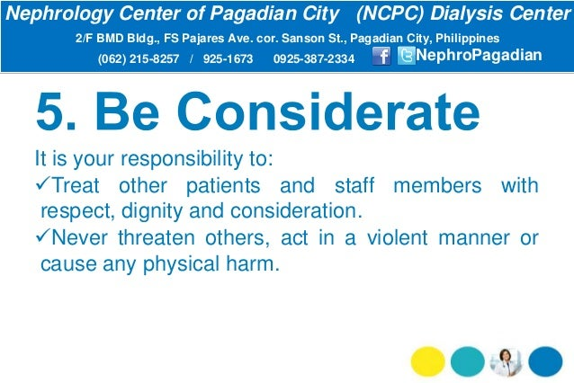 It is your responsibility to: Treat other patients and staff members with respect, dignity and consideration. Never thre...