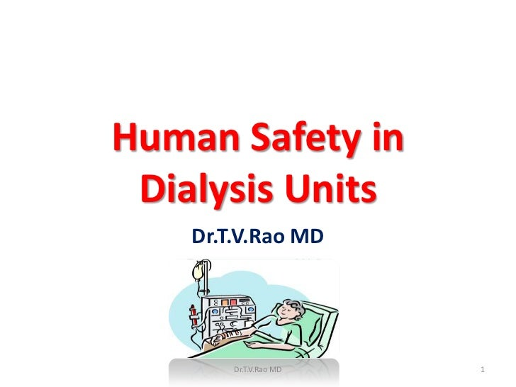 Human Safety in Dialysis Units    Dr.T.V.Rao MD        Dr.T.V.Rao MD   1