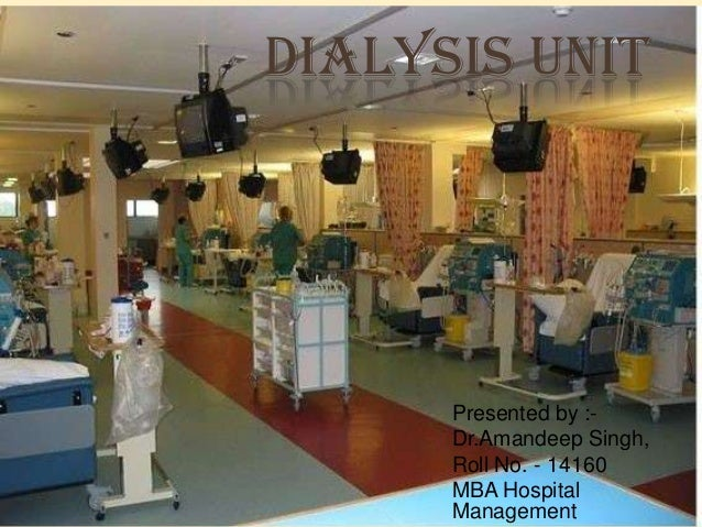 DIALYSIS UNIT      Presented by :-      Dr.Amandeep Singh,      Roll No. - 14160      MBA Hospital      Management