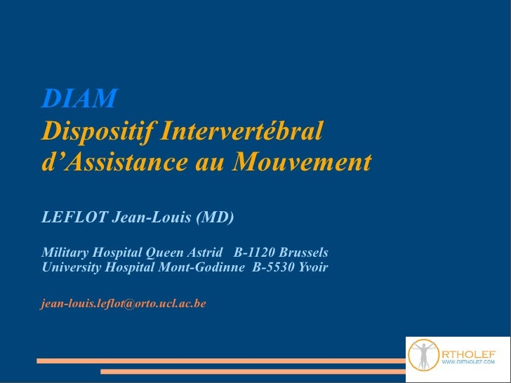 DIAM Dispositif Intervertébral d'Assistance au Mouvement LEFLOT Jean-Louis (MD)  Military Hospital Queen Astrid B-1120 Bru...