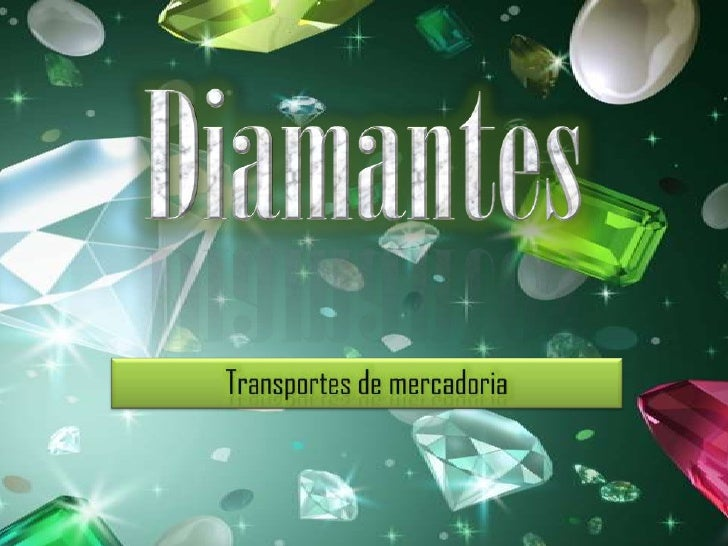 Diamantes<br />Transportes de mercadoria<br />
