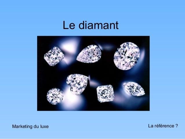 Le diamantMarketing du luxe                La référence ?