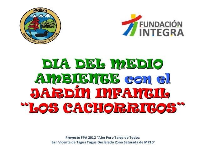 """DIA DEL MEDIODIA DEL MEDIO AMBIENTEAMBIENTE con elcon el JARDÍN INFANTILJARDÍN INFANTIL """"LOS CACHORRITOS""""""""LOS CACHORRITOS""""..."""