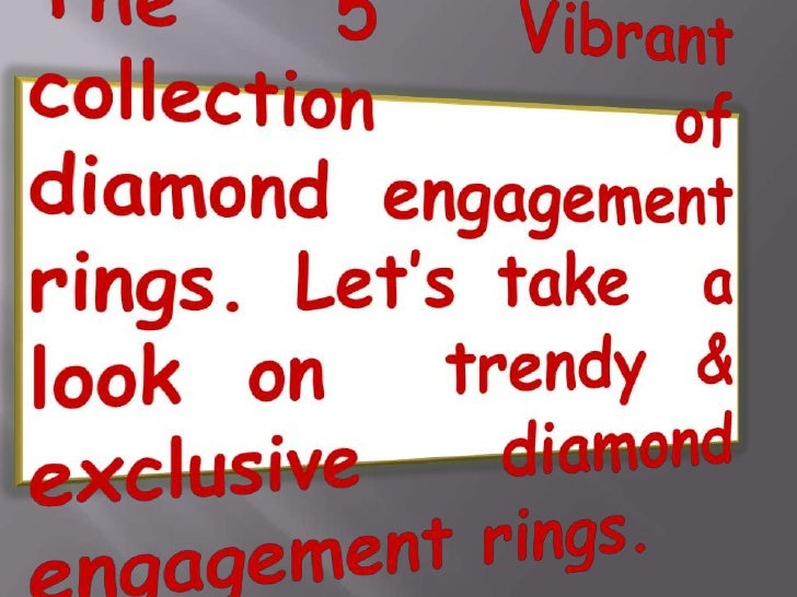 The 5 Vibrant collection of diamond engagement rings. Let's take  a  look on  trendy & exclusive diamond engagement rings....