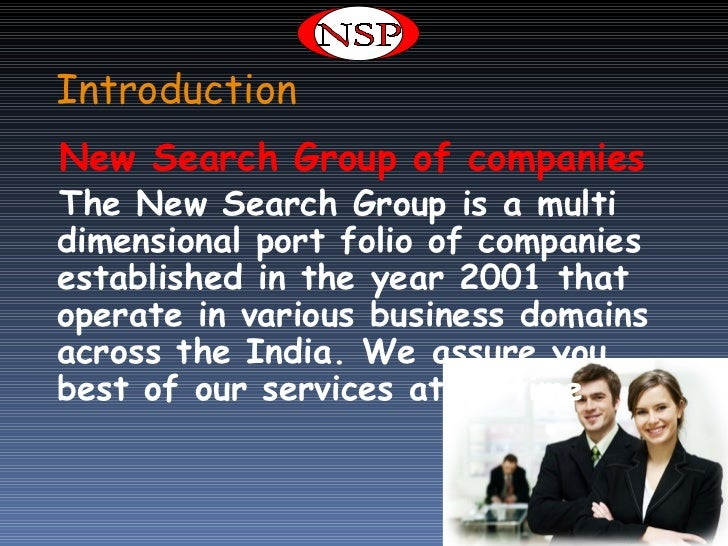 IntroductionNew Search Group of companiesThe New Search Group is a multidimensional port folio of companiesestablished in ...