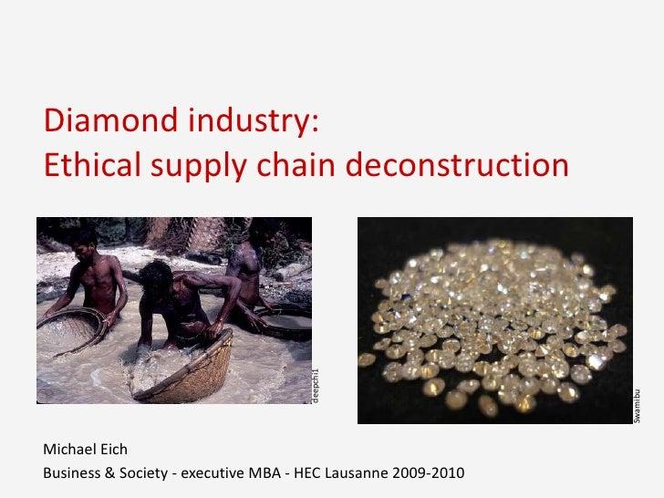 Diamondindustry:Ethicalsupplychaindeconstruction<br />deepchi1<br />Swamibu<br />Michael Eich <br />Business & Society - e...