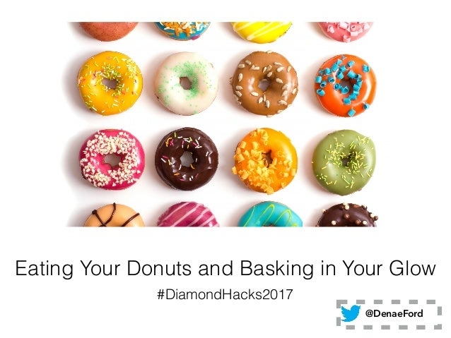 Eating Your Donuts and Basking in Your Glow #DiamondHacks2017 @DenaeFord