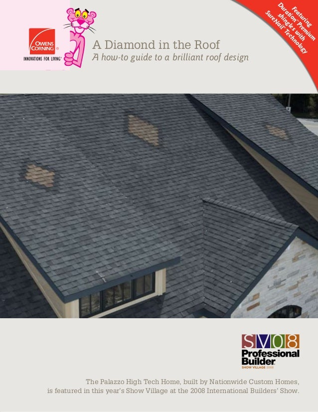 A Diamond in the Roof A how-to guide to a brilliant roof design Featuring Duration ™Prem ium shinglesw ith SureNail®Techno...