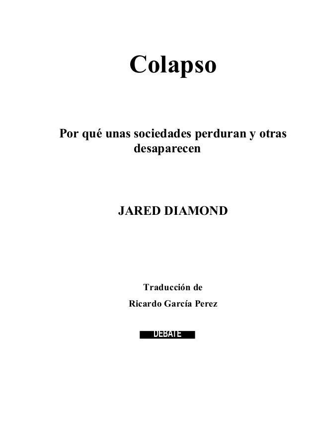 Colapso Por qué unas sociedades perduran y otras desaparecen JARED DIAMOND Traducción de Ricardo García Perez DEBATE