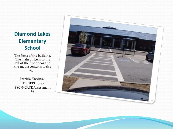Diamond Lakes  Elementary     SchoolThe front of the building. The main office is to theleft of the front door andthe medi...