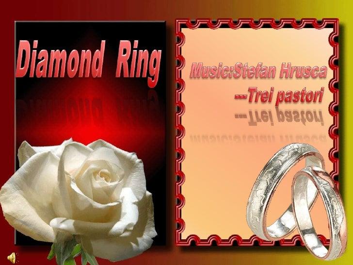 Diamond  Ring <br />Music:StefanHrusca<br />          ---Treipastori<br />