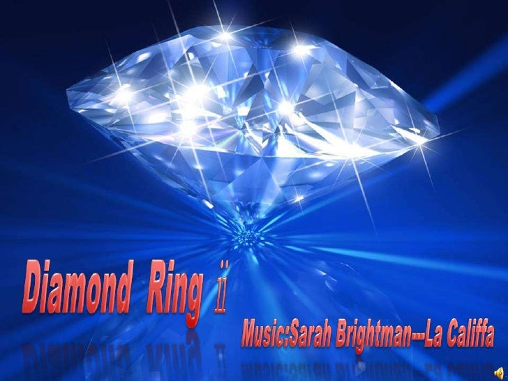 Diamond  Ring ⅱ <br />Music:SarahBrightman---La Califfa<br />