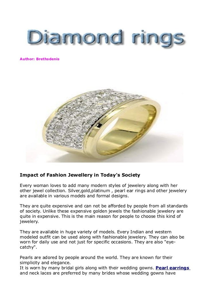 Author: BrethsdenisImpact of Fashion Jewellery in Todays SocietyEvery woman loves to add many modern styles of jewelery al...