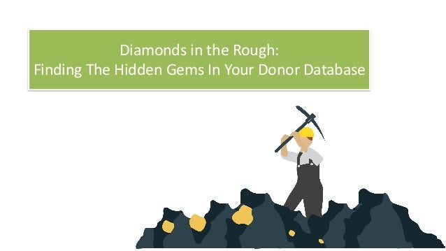 Diamonds	in	the	Rough:		 Finding	The	Hidden	Gems	In	Your	Donor	Database