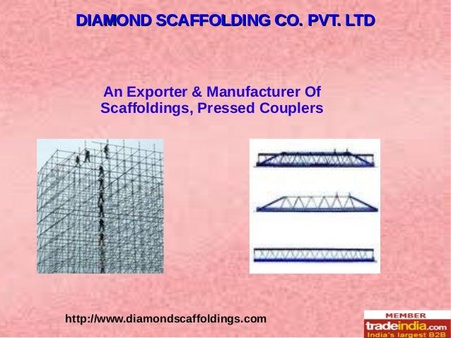 http://www.diamondscaffoldings.com An Exporter & Manufacturer Of Scaffoldings, Pressed Couplers DIAMOND SCAFFOLDING CO. PV...