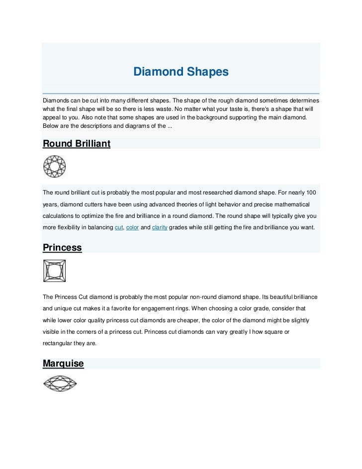 Diamond Shapes<br />Diamonds can be cut into many different shapes. The shape of the rough diamond sometimes determines wh...