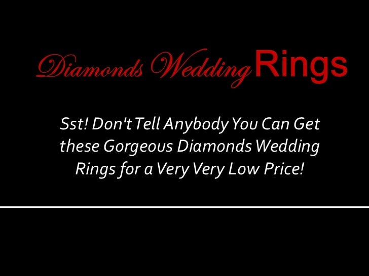 Sst! Don't Tell Anybody You Can Get these Gorgeous Diamonds Wedding Rings for a Very Very Low Price!