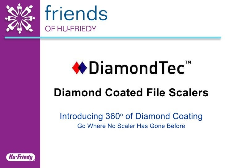 Diamond Coated File Scalers Introducing 360 o  of Diamond Coating Go Where No Scaler Has Gone Before
