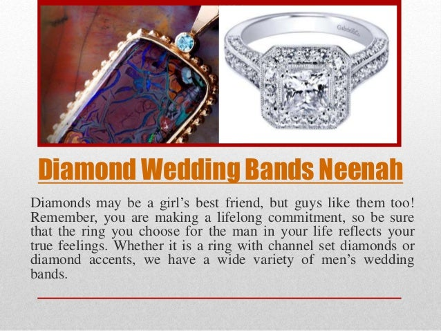 Diamond Wedding Bands Neenah Diamonds may be a girl's best friend, but guys like them too! Remember, you are making a life...