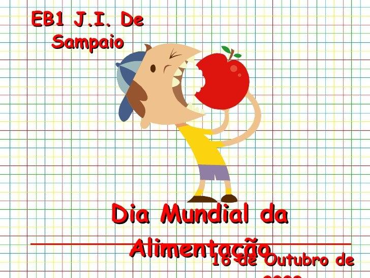 Dia Mundial da Alimentação 16 de Outubro de 2009 EB1 J.I. De Sampaio