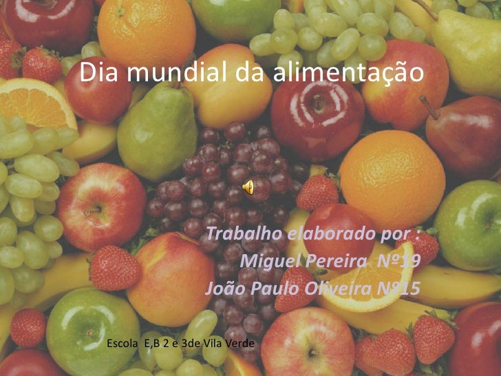 Dia mundial da alimentação<br />Trabalho elaborado por :<br />Miguel Pereira  Nº19<br />João Paulo Oliveira Nº15<br />Esco...