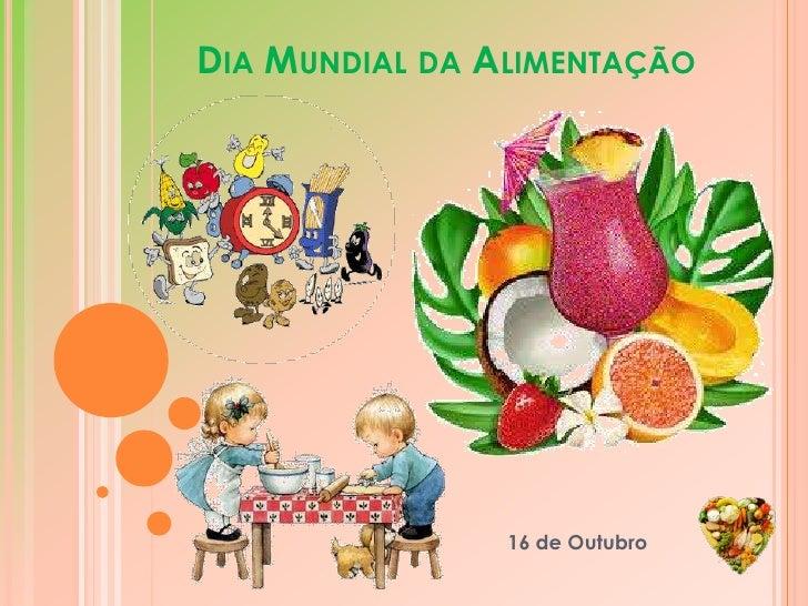 Dia Mundial da Alimentação<br />16 de Outubro <br />