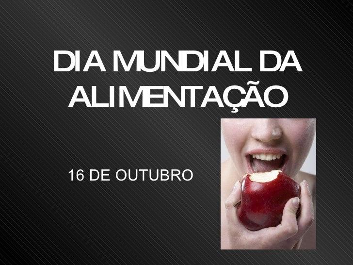 16 DE OUTUBRO DIA MUNDIAL DA ALIMEN TAÇÃO