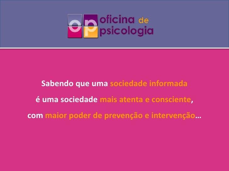 Sabendo que uma sociedade informada <br />é uma sociedade mais atenta e consciente, <br />com maior poder de prevenção e i...