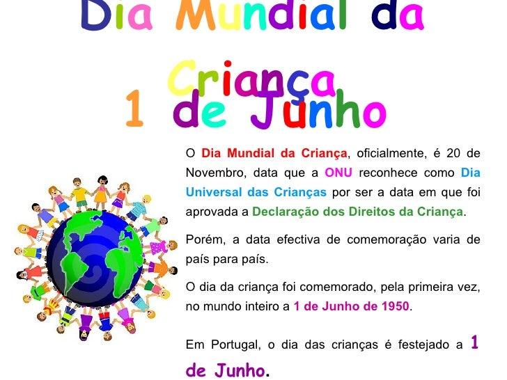 D i a   M u n d i a l   d a   C r i a n ç a 1  d e  J u n h o O  Dia Mundial da Criança , oficialmente, é 20 de Novembro, ...