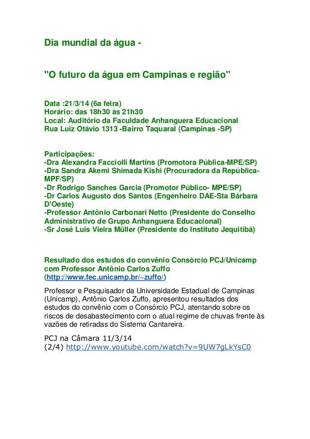 """Dia mundial da água - """"O futuro da água em Campinas e região"""" Data :21/3/14 (6a feira) Horário: das 18h30 às 21h30 Local: ..."""
