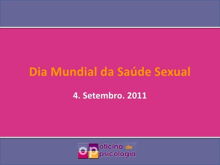 Dia Mundial da Saúde Sexual<br />4. Setembro. 2011<br />