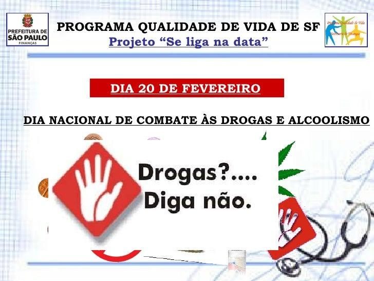 """PROGRAMA QUALIDADE DE VIDA DE SF Projeto """"Se liga na data"""" DIA NACIONAL DE COMBATE ÀS DROGAS E ALCOOLISMO DIA 20 DE FEVERE..."""