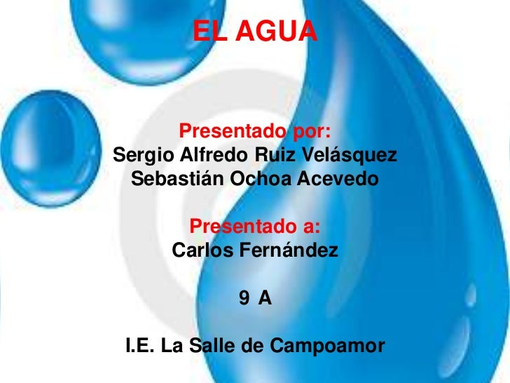 EL AGUA       Presentado por:Sergio Alfredo Ruiz Velásquez Sebastián Ochoa Acevedo       Presentado a:      Carlos Fernánd...