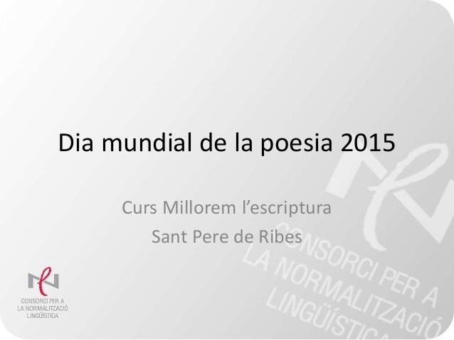 Dia mundial de la poesia 2015 Curs Millorem l'escriptura Sant Pere de Ribes