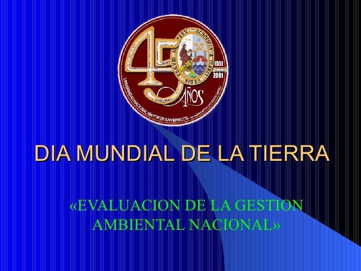 DIA MUNDIAL DE LA TIERRA «EVALUACION DE LA GESTION AMBIENTAL NACIONAL»