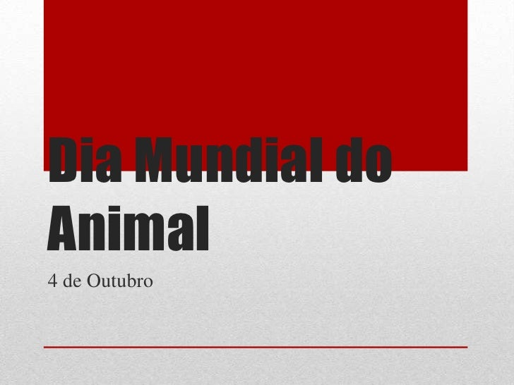 Dia Mundial do Animal<br />4de Outubro<br />
