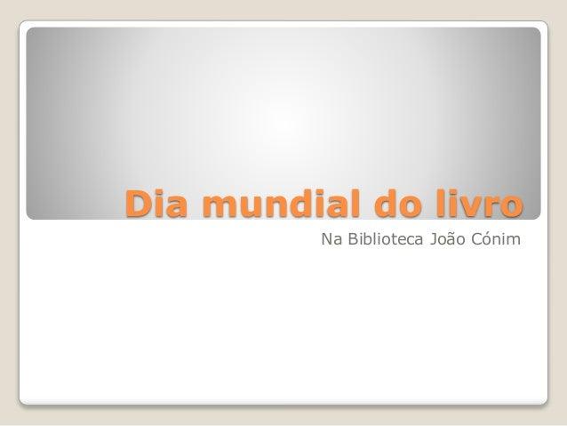 Dia mundial do livro Na Biblioteca João Cónim