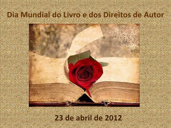 Dia Mundial do Livro e dos Direitos de Autor             23 de abril de 2012